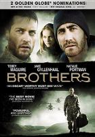Cover image for Brothers [DVD] / Lionsgate and Relativity Media, LLC present a Sighvatsson Films, Relativity Media, LLC, Michael De Luca Productions, Inc. production, a Jim Sheridan Film ; produced by Ryan Kavanaugh, Sigurjon Sighvatsson, Michael De Luca ; screenplay by David Benioff ; directed by Jim Sheridan.