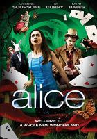 Cover image for Alice [DVD] / a RHI Entertainment, Reunion Pictures, Studio Eight Productions co-production ; produced by Alex Brown ; series writer, Nick Willing ; series director, Nick Willing.