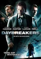 Cover image for Daybreakers [DVD] / Lionsgate and Screen Australia present a Lionsgate and Paradise production ; in association with the Pacific Film and Television Commission and Furst Films ; produced by Sean Furst, Bryan Furst and Chris Brown ; written and directed by the Spierig Brothers.