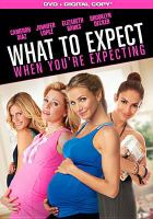 Cover image for What to expect when you're expecting / Lionsgate presents, in association with Alcon Entertainment ; a Phoenix Pictures, Lionsgate production ; a Kirk Jones film ; produced by Mike Medavoy, Arnold W. Messer, David Thwaites ; written by Shauna Cross and Heather Hach ; directed by Kirk Jones.