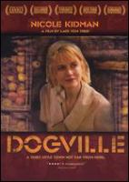 Cover image for Dogville [DVD] / Zentropa Entertainments ; written and directed by Lars von Trier ; produced by Vibeke Windeløv ; executive producer, Peter Aalbæk Jensen ; director of photography, Anthony Dod Mantle.