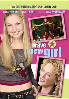 Cover image for Brave new girl [DVD] / Lions Gate Television ; Park Lane Productions ; producer, Amy Talkington ; produced by John Calvert, Stefani Deoul ; teleplay & television story by Amy Talkington ; directed by Bobby Roth.