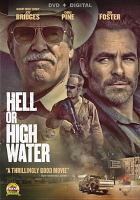 Cover image for Hell or high water [DVD] / CBS Films, Sidney Kimmel Entertainment and Oddlot Entertainment present a Sidney Kimmel Entertainment, Film 44, LBI Entertainment, Oddlot Entertainment production ; director, David Mackenzie ; writer, Taylor Sheridan ; producers, Sidney Kimmel [and three others].