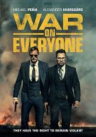 Cover image for War on everyone [DVD] / Saban Films presents ; Bankside Films ; BFI ; in association with Head Gear Films, Kreo Films and Metrol Technology ; Reprisal Films ; written and directed by John Michael McDonagh ; producers, Chris Clark, Flora Fernander Marengo, Phil Hunt, Compton Ross.