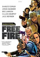 Cover image for Free fire [DVD] / Film4 and BFI present ; a Rook Films production ; produced by Andy Starke ; screenplay by Amy Jump, Ben Wheatley ; directed by Ben Wheatley.