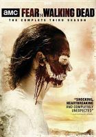 Cover image for Fear the walking dead. The complete third season [DVD] / writer, Dave Erickson.