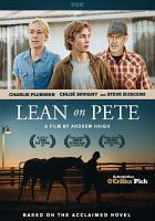 Cover image for Lean on Pete [DVD] / Film4 & BFI present ; a production from The Bureau ; written and directed by Andrew Haigh ; produced by Tristan Goligher.