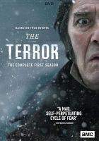 Cover image for The terror. The complete first season [DVD] / writers, Dan Simmons [and five others] ; producers, Ridley Scott [and three others] ; directors, Edward Berger, Tim Mielants, Sergio Mimica-Gezzan.