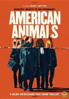 Cover image for American animals [DVD] / The Orchard, MoviePass Ventures, AI Film, and Film 4 present a RAW production in association with Lava Bear ; produced by Derrin Schlesinger, Katherine Butler, Dimitri Doganis, Mary Jane Skalski ; written & directed by Bart Layton.