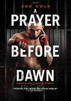 Cover image for A prayer before dawn / Meridian Entertainment and Symbolic Exchange present ; a Senorita Films production ; a film by Jean-Stéphane Sauvaire ; screenplay by Jonathan Hirschbein, Nick Saltrese ; produced by Rita Dagher ; producers, Nicholas Simon, Roy Boulter, Sol Papadopoulos ; directed by Jean-Stéphane Sauvaire.