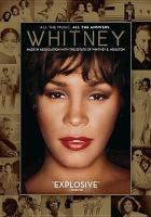 Cover image for Whitney [DVD] / Miramax presents ; a Lisa Erspamer Entertainment and Lightbox production ; in association with Altitude Film Entertainment ; directed by Kevin Macdonald ; produced by Simon Chinn, Jonathan Chinn, Lisa Erspamer.