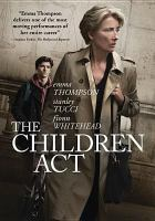 Cover image for The Children Act [DVD] / FilmNation Entertainment and BBC Films present ; producer, Duncan Kenworthy ; writer, Ian McEwan ; director, Richard Eyre.