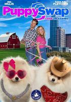 Cover image for Puppy swap : love unleashed / directed by Mike Gut ; written by Ari Novak, Rolfe Kanefsky ; produced by Ari Novak.
