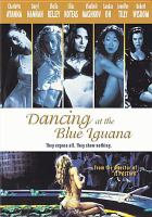 Cover image for Dancing at the Blue Iguana [DVD] / Moonstone Entertainment presents a Bergman Lustig/Dragon/Gallery production, a film by Michael Radford ; producers, Michael Radner, Sheila Kelley, Damian Jones, Graham Broadbent, Etchie Stroh, Ram Bergman, Dana Lustig ; screenplay writers, Michael Radford, David Linter ; director, Michael Radford.