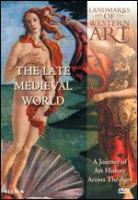 Cover image for Landmarks of western art [DVD] : a journey of art history across the ages. The late medieval world / Cromwell Productions.