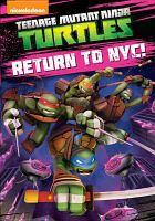 Cover image for Teenage mutant ninja turtles. Return to NYC! [DVD] / Nickelodeon.