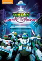 Cover image for Teenage mutant ninja turtles. Earth's last stand [DVD]