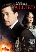 Cover image for Allied [DVD] / Paramount Pictures presents ; in association with Huahua Media ; a GK Films production ; directed by Robert Zemeckis ; written by Steven Knight ; produced by Graham King ; produced by Robert Zemeckis, Steve Starkey.