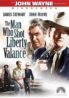 Cover image for The man who shot Liberty Valance [DVD] / Paramount Pictures and John Ford Productions ; screenplay by James Warner Bellah and Willis Goldbeck ; produced by Willis Goldbeck ; directed by John Ford.