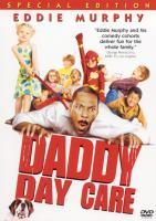 Cover image for Daddy day care [DVD] / Revolution Studios presents a Davis Entertainment production, a film by Steve Carr ; producers, John Davis, Matt Berenson, Wyck Godfrey ; writer, Geoff Rodkey ; director, Steven Carr.