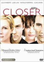 Cover image for Closer [DVD] / Columbia Pictures presents in association with Inside Track, a Mike Nichols film ; produced by Mike Nichols, John Calley, Carey Brokaw ; screenplay by Patrick Marber ; directed by Mike Nichols.