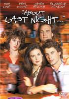 Cover image for About last night [DVD] / Tri-Star Pictures presents an Arnold Stiefel and Brett/Oken production ; screenplay by Tim Kazurinsky & Denise DeClue ; produced by Jason Brett & Stuart Oken ; directed by Edward Zwick.