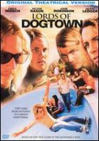 Cover image for Lords of Dogtown [DVD] / a Sony Pictures Entertainment Company ; Tristar ; Columbia Pictures presents a Linson Films production in association with Senator International ; produced by John Linson ; written by Stacy Peralta ; directed by Catherine Hardwicke.