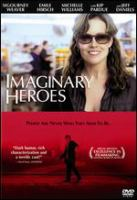 Cover image for Imaginary heroes [DVD] / a Sony Pictures Classics release ; Signature Pictures International presents an ApolloProMedia, QI Quality International co-production in association with Signature Pictures, a film by Dan Harris ; producers, Art Linson, Frank Huebner, Gina Resnick, Denise Shaw, Illana Diamant ; written and directed by Dan Harris.