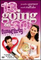 Cover image for 13 going on 30 [DVD] / Revolution Studios presents a Roth/Arnold production, a Gina Matthews production ; produced by Gina Matthews, Susan Arnold and Donna Arkoff Roth ; written by Josh Goldsmith & Cathy Yuspa ; directed by Gary Winick.