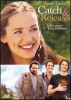Cover image for Catch and release [DVD] / Columbia Pictures presents in association with Relativity Media, a Jenno Topping production ; produced by Jenno Topping ; written and directed by Susannah Grant.