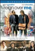 Cover image for Reign over me [DVD] / 3 Art Entertainment ; Madison 23 ; Mr. Madison Productions ; Relativity Media ; Sunlight Productions ; produced by Jack Binder, Michael Rotenberg ; written and directed by Mike Binder.