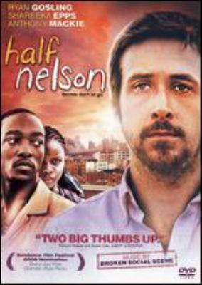 Cover image for Half nelson [DVD] / Thinkfilm ; Hunting Lane Films presents ; in association with Silverwood Films, Original Media ; a Hunting Lane Films/Journeyman Pictures production ; directed by Ryan Fleck ; written by Anna Boden & Ryan Fleck ; produced by Jamie Patricof, Alex Orlovsky, Lynette Howell, Anna Boden, Rosanne Korenberg.