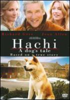 Cover image for Hachi [DVD] : a dog's tale / Stage 6 Films presents an Inferno production produced in association with Hachiko, LLC and Grand Army Entertainment LLC. and Opperman Viner Chrystyn Entertainment, a Lasse Hallström film ; produced by Vicki Shigekuni Wong, Bill Johnson, Richard Gere ; screenplay by Stephen P. Lindsey ; directed by Lasse Hallström.