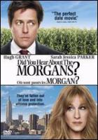 Cover image for Did you hear about the Morgans? [DVD] / Columbia Pictures and Relativity Media presents in association with Castle Rock Entertainment, Banter Films ; produced by Liz Glotzer, Martin Shafer ; written by Marc Lawrence ; directed by Marc Lawrence.