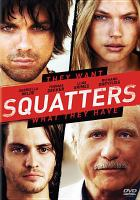 Cover image for Squatters [DVD] / Wakefield International presents ; a Julius R. Nasso production ; a Todd Moyer production in association with Weird Pictures ; a film by Martin Weisz ; produced by, Cordula Weisz and Martin Weisz ; produced by Todd Moyer ; produced by Julius R. Nasso ; written by, Justin Shilton ; directed by, Martin Weisz.