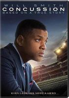 Cover image for Concussion [DVD] / Columbia Pictures presents ; in association with LStar Capital and Village Roadshow Pictures ; a Scott Free/Shuman Company/Cara Films/Cantillion Company production ; produced by Ridley Scott, Giannina Scott, David Wolthoff, Larry Shuman, Elizabeth Cantillon ; written and directed by Peter Landesman.