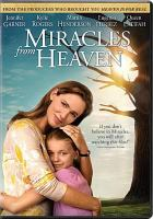 Cover image for Miracles from Heaven [DVD] / Columbia Pictures presents ; in association with Affirm Films ; a Roth Films/T.D. Jakes/Franklin Entertainment production ; screenplay by Randy Brown ; produced by Joe Roth, T.D. Jakes, DeVon Franklin ; directed by Patricia Riggen.