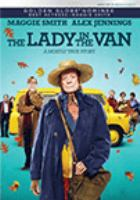 Cover image for The lady in the van [DVD] / a Sony Pictures Classics Release ; Tristar Pictures and BBC Films present ; produced by Kevin Loader, Nicholas Hytner, Damian Jones ; directed by Nicholas Hytner ; screenplay by Alan Bennett.