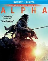 Cover image for Alpha [blu-ray] / Columbia Pictures and Studio 8 present ; produced by Andrew Rona, Albert Hughes ; screenplay by Daniele Sebastian Wiedenhaupt ; story by Albert Hughes ; directed by Albert Hughes.
