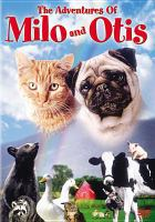 Cover image for The adventures of Milo and Otis [DVD] / Columbia Pictures presents a Fujisankei Communications production ; screenplay by Mark Saltzman ; produced by Masaru Kakutani, Satoru Ogata ; directed by Masanori Hata.