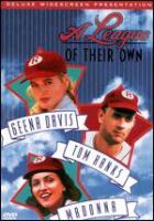 Cover image for A League of Their Own / Columbia Pictures presents a Parkway production ; a Penny Marshall film ; screenplay by Lowell Ganz & Babaloo Mandel ; produced by Robert Greenhut and Elliot Abbott ; directed by Penny Marshall.