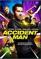Cover image for Accident man [DVD] / Destination Films presents ; produced by Scott Adkins, Craig Baumgarten, Erik Kritzer, Ben Jacques ; written by Stu Small & Scott Adkins ; directed by Jess V. Johnson.