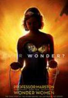 Cover image for Professor Marston and the wonder women [DVD] / producers, Andrea Sperling, Terry Leonard, Amy Redford ; director, Angela Robinson.