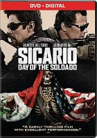 Cover image for Sicario. Day of the soldado [DVD] / Columbia Pictures presents ; a Black Label Media presentation ; a Thunder Road Pictures production ; produced by Basil Iwanyk, Edward L. McDonnell, Molly Smith, Thad Luckinbill, Trent Luckinbill ; written by Taylor Sheridan ; directed by Stefano Sollima.