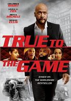 Cover image for True to the game [DVD] / Imani Motion Pictures presents ; a Manny Halley production ; a Preston Picture ; producers, Manny Halley, Yolanda Halley ; screenplay by Nia Hill ; directed by Preston A. Whitmore II.