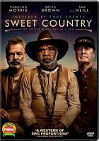 Cover image for Sweet country [DVD] / Samuel Goldwyn Films presents ; Screen Australia and South Australian Film Corporation and Create NSW in association with Screen Territory, Memento Films International and Adelaide Film Festival present ; a Bunya production ; a Warwick Thornton film ; directed by Warwick Thornton ; produced by Greer Simpkin, David Jowsey ; screenplay by David Tranter and Steven McGregor.