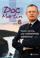 Cover image for Doc Martin. Series 6 [DVD] / Buffalo Pictures in association with Homerun Productions ; directed by Nigel Cole ; produced by Philippa Braithwaite.