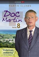 Cover image for Doc Martin. Series 8 [DVD] / written by Jack Lothian, Richard Stoneman, Julian Unthank, Colin Bateman, and Andrew Rattenbury ; series created by Dominic Minghella ; produced by Philippa Braithwaite ; directed by Nigel Cole and Stuart Orme ; Buffalo Pictures Production in association with Homerun Film Productions and Jet Stone Productions Limited.