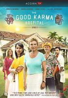 Cover image for The good karma hospital. Series 1 [DVD] / a Tiger Aspect Production ; directed by Bill Eagles, Jon Wright.