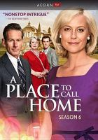 Cover image for A place to call home. Season 6 [DVD] / created by Bevan Lee ; written by Bevan Lee and Katherine Thomson ; directed by Amanda Brotchie, Catherine Millar, Jeremy Sims.